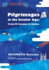 Pilgrimages in the Secular Age : From El Camino to Anime - Book
