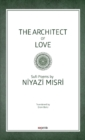 The Architect of Love : Sufi Poems by Niyazi Misri - Book