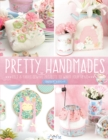 Pretty Handmades : Felt & Fabric Sewing Projects to Warm Your Heart - Book