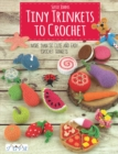 Tiny Trinkets to Crochet : More Than 50 Cute and Easy Crochet Trinkets - Book
