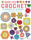 Over 120 Crochet Flowers and Blocks : Fabulous Motifs and Flowers - Book