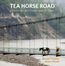 Tea Horse Road: China's Ancient Trade Road to Tibet - Book