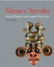 Silence Speaks : Masks, Shadows and Puppets from Asia - Book