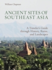 Ancient Sites of Southeast Asia : A Traveler's Guide Throught History, Ruins and Landscapes - Book