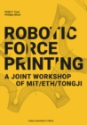 Robotic Force Printing : A Joint Workshop of MIT/ETH/TJ - Book