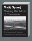 Making the Most of Tomorrow : A North Bohemian Laboratory of Socialist Modernism - Book