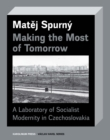 Making the Most of Tomorrow : A North Bohemian Laboratory of Socialist Modernism - eBook