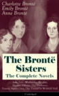 The Bronte Sisters - The Complete Novels: Jane Eyre, Wuthering Heights, Shirley, Villette, The Professor, Emma, Agnes Grey, The Tenant of Wildfell Hall (Unabridged): The Beloved Classics of English Vi - eBook