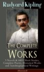 The Complete Works of Rudyard Kipling: 5 Novels & 440+ Short Stories, Complete Poetry, Historical Works and Autobiographical Writings (Illustrated) - eBook