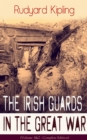 The Irish Guards in the Great War (Volume 1&2 - Complete Edition): The First & The Second Irish Battalion in World War I - eBook