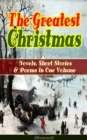 The Greatest Christmas Novels, Short Stories & Poems in One Volume (Illustrated) - eBook
