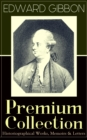 EDWARD GIBBON Premium Collection: Historiographical Works, Memoirs & Letters - eBook