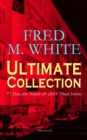 FRED M. WHITE Ultimate Collection: 77 Detective Novels & 240+ Short Stories (Illustrated) - eBook