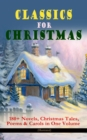 CLASSICS FOR CHRISTMAS: 180+ Novels, Christmas Tales, Poems & Carols in One Volume (Illustrated) - eBook