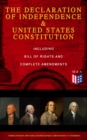 The Declaration of Independence & United States Constitution - Including Bill of Rights and Complete Amendments - eBook