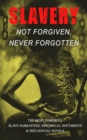 Slavery: Not Forgiven, Never Forgotten - The Most Powerful Slave Narratives, Historical Documents & Influential Novels - eBook