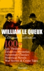 WILLIAM LE QUEUX Ultimate Collection: 100+ Spy Thrillers, Detective Mysteries, Adventure Classics, Historical Novels, War Stories & Crime Tales (Illustrated) - eBook