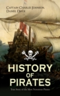 HISTORY OF PIRATES - True Story of the Most Notorious Pirates - eBook