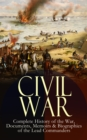 CIVIL WAR - Complete History of the War, Documents, Memoirs & Biographies of the Lead Commanders - eBook