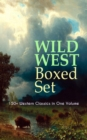 WILD WEST Boxed Set: 150+ Western Classics in One Volume - eBook