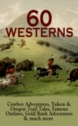 60 WESTERNS: Cowboy Adventures, Yukon & Oregon Trail Tales, Famous Outlaws, Gold Rush Adventures - eBook