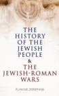 The History of the Jewish People & The Jewish-Roman Wars - eBook
