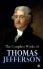 The Complete Works of Thomas Jefferson - eBook