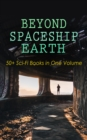 BEYOND SPACESHIP EARTH: 50+ Sci-Fi Books in One Volume - eBook