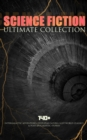 SCIENCE FICTION Ultimate Collection: 140+ Intergalactic Adventures, Dystopian Novels, Lost World Classics & Post-Apocalyptic Stories - eBook