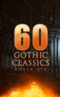 60 GOTHIC CLASSICS - Boxed Set: Dark Fantasy Novels, Supernatural Mysteries, Horror Tales & Gothic Romances - eBook