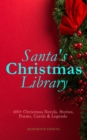 Santa's Christmas Library: 400+ Christmas Novels, Stories, Poems, Carols & Legends (Illustrated Edition) - eBook