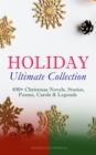 HOLIDAY Ultimate Collection: 400+ Christmas Novels, Stories, Poems, Carols & Legends (Illustrated Edition) - eBook