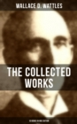 THE COLLECTED WORKS OF WALLACE D. WATTLES (10 Books in One Edition) - eBook