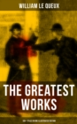 The Greatest Works of William Le Queux (100+ Titles in One Illustrated Edition) - eBook
