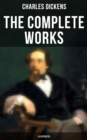 The Complete Works of Charles Dickens (Illustrated) - eBook