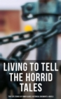 LIVING TO TELL THE HORRID TALES: True Life Stories of Fomer Slaves, Testimonies, Novels & Historical Documents - eBook