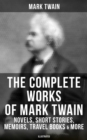 The Complete Works of Mark Twain: Novels, Short Stories, Memoirs, Travel Books, Letters & More (Illustrated) - eBook