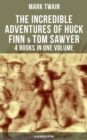 The Incredible Adventures of Huck Finn & Tom Sawyer - 4 Books in One Volume (Illustrated Edition) - eBook
