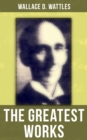 The Greatest Works of Wallace D. Wattles - eBook