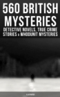 560 British Mysteries: Detective Novels, True Crime Stories & Whodunit Mysteries (Illustrated) - eBook