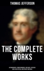 The Complete Works: Autobiography, Correspondence, Messages, Speeches and Other Official and Private Writings - eBook