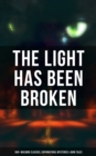 The Light Has Been Broken: 560+ Macabre Classics, Supernatural Mysteries & Dark Tales - eBook