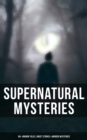 Supernatural Mysteries: 60+ Horror Tales, Ghost Stories & Murder Mysteries - eBook