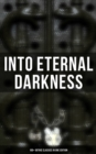 INTO ETERNAL DARKNESS: 100+ Gothic Classics in One Edition - eBook