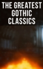 The Greatest Gothic Classics - eBook