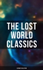 The Lost World Classics - Ultimate Collection - eBook