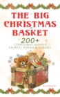 The Big Christmas Basket: 200+ Christmas Novels, Stories, Poems & Carols (Illustrated) - eBook
