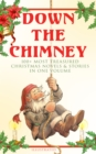 Down the Chimney: 100+ Most Treasured Christmas Novels & Stories in One Volume (Illustrated) - eBook