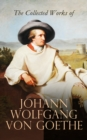 The Collected Works of Johann Wolfgang von Goethe - eBook