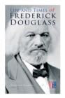 Life and Times of Frederick Douglass : His Early Life as a Slave, His Escape From Bondage and His Complete Life Story - Book